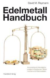 Das Edelmetallhandbuch: Praktische Vermögensanlage in Edelmetalle