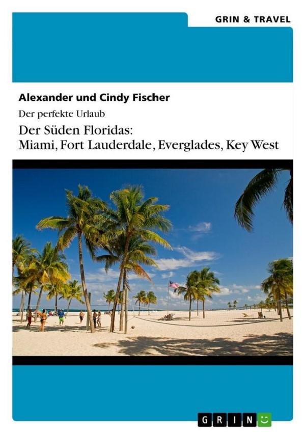 Der perfekte Urlaub: Der Süden Floridas: Miami, Key West und die Everglades