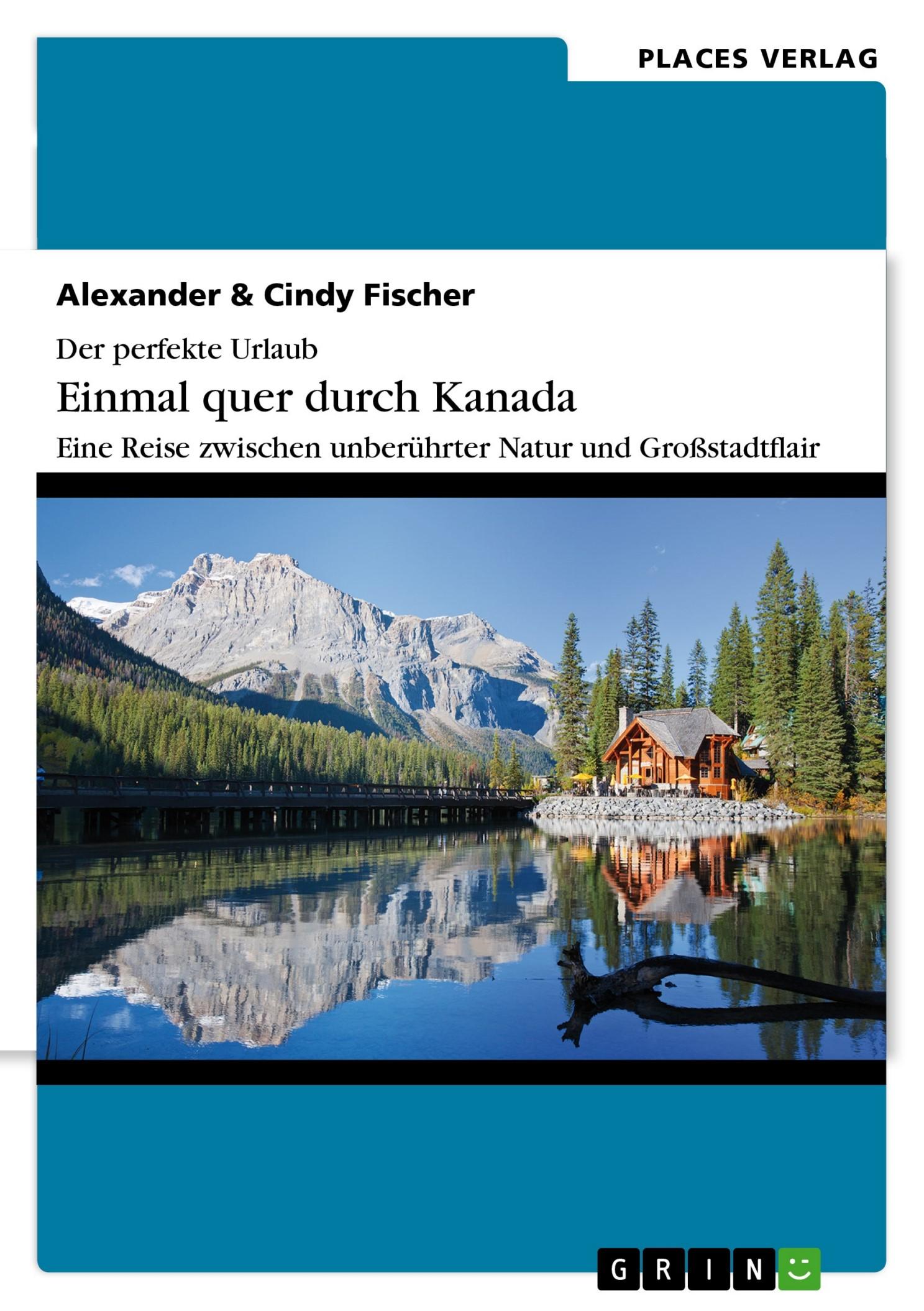 Der perfekte Urlaub: Einmal quer durch Kanada von Alexander Fischer