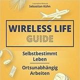 Wireless Life - Wie man ein ortsunabhängiges Business aufbaut